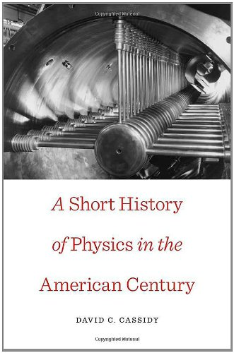 Short History of Physics in the American Century   2011 9780674049369 Front Cover
