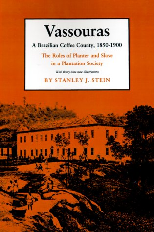 Vassouras a Brazilian Coffee County, 1850-1900 The Roles of Planter and Slave in a Plantation Society Paper  1986 (Revised) edition cover