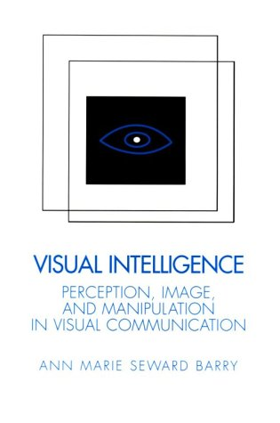 Visual Intelligence Perception, Image, and Manipulation in Visual Communication N/A 9780791434369 Front Cover