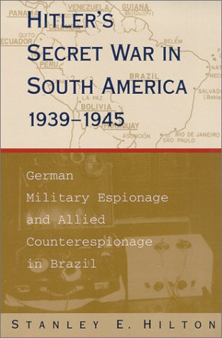Hitler's Secret War in South America, 1939-1945 German Military Espionage and Allied Counterespionage in Brazil N/A edition cover