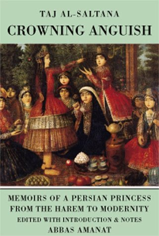 Crowning Anguish Memoirs of a Persian Princess from the Harem to Modernity, 1884-1914  1993 9780934211369 Front Cover