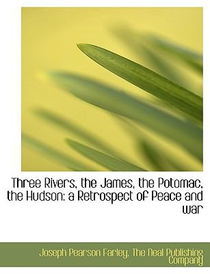 Three Rivers, the James, the Potomac, the Hudson : A Retrospect of Peace and War N/A 9781140648369 Front Cover