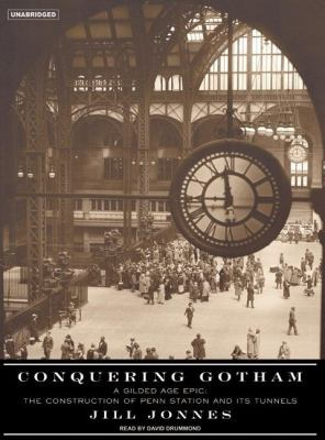 Conquering Gotham : A Gilded Age Epic: The Construction of Penn Station and Its Tunnels N/A 9781400104369 Front Cover
