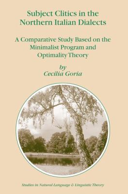 Subject Clitics in the Northern Italian Dialects A Comparative Study Based on the Minimalist Program and Optimality Theory  2004 9781402027369 Front Cover
