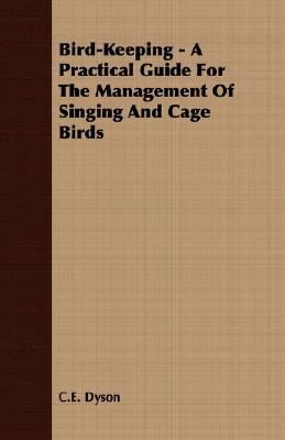 Bird-Keeping - a Practical Guide for the Management of Singing and Cage Birds  N/A 9781406722369 Front Cover