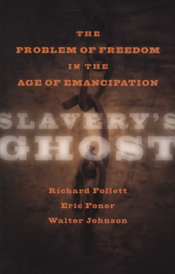 Slavery's Ghost The Problem of Freedom in the Age of Emancipation  2011 edition cover