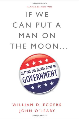 If We Can Put a Man on the Moon Getting Big Things Done in Government  2009 edition cover