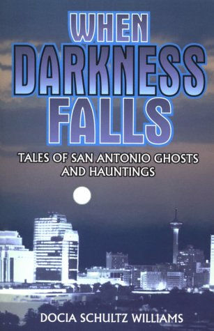 When Darkness Falls Tales of San Antonio Ghosts and Hauntings  1997 9781556225369 Front Cover