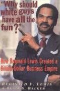 Why Should White Guys Have All the Fun? How Reginald Lewis Created a Billion-Dollar Business Empire N/A edition cover