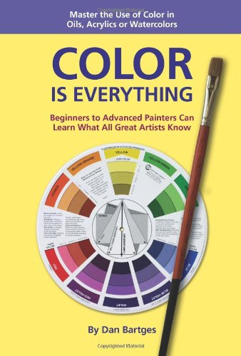 Color Is Everything Beginners to Advanced Painters Can Learn What All Great Artists Know N/A edition cover