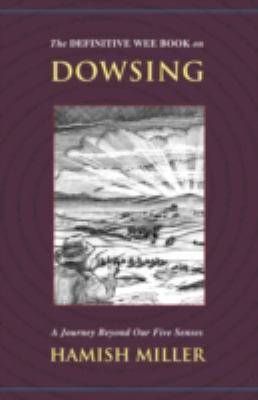 Definitive Wee Book on Dowsing A Journey Beyond Our Five Senses  2008 9781934588369 Front Cover
