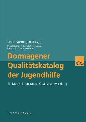 Dormagener Qualitätskatalog Der Jugendhilfe: Ein Modell Kooperativer Qualitätsentwicklung  2012 9783810033369 Front Cover