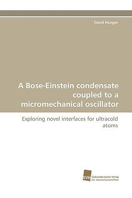 Bose-Einstein Condensate Coupled to a Micromechanical Oscillator  N/A 9783838118369 Front Cover