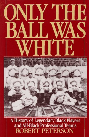 Only the Ball Was White A History of Legendary Black Players and All-Black Professional Teams  1992 edition cover