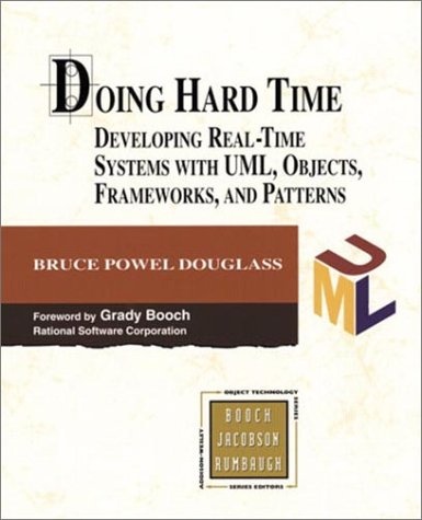 Doing Hard Time Developing Real-Time Systems with UML, Objects, Frameworks and Patterns  1999 edition cover