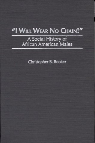 I Will Wear No Chain! A Social History of African American Males  2000 9780275956370 Front Cover
