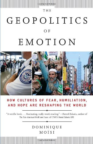Geopolitics of Emotion How Cultures of Fear, Humiliation, and Hope Are Reshaping the World N/A edition cover