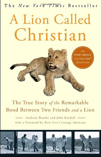 Lion Called Christian The True Story of the Remarkable Bond Between Two Friends and a Lion N/A edition cover