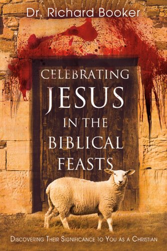 Celebrating Jesus in the Biblical Feasts Discovering Their Significance to You as a Christian  2009 edition cover