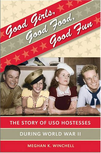 Good Girls, Good Food, Good Fun The Story of USO Hostesses During World War II  2008 edition cover