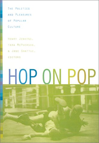 Hop on Pop The Politics and Pleasures of Popular Culture  2002 9780822327370 Front Cover