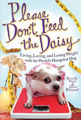 Please Don't Feed the Daisy Living, Loving, and Losing Weight with the World's Hungriest Dog  2009 9781401323370 Front Cover