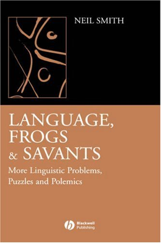 Language, Frogs and Savants More Linguistic Problems, Puzzles and Polemics  2005 (Revised) 9781405130370 Front Cover