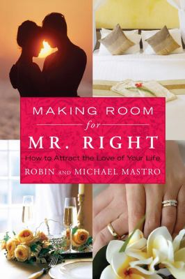 Making Room for Mr. Right How to Attract the Love of Your Life  2009 9781416583370 Front Cover