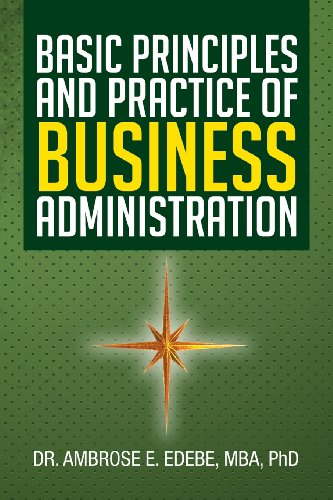 Basic Principles and Practice of Business Administration:   2013 9781483602370 Front Cover