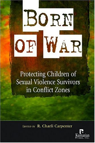 Born of War Protecting Children of Sexual Violence Survivors in Conflict Zones  2007 edition cover