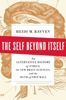Self Beyond Itself An Alternative History of Ethics, the New Brain Sciences, and the Myth of Free Will  2013 9781595585370 Front Cover