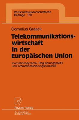 Telekommunikationswirtschaft in der Europ�ischen Union Innovationsdynamik, Regulierungspolitik und Internationali- Sierungsprozesse  1997 9783790810370 Front Cover