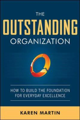 Outstanding Organization Generate Business Results by Eliminating Chaos and Building the Foundation for Everyday Excellence  2012 edition cover