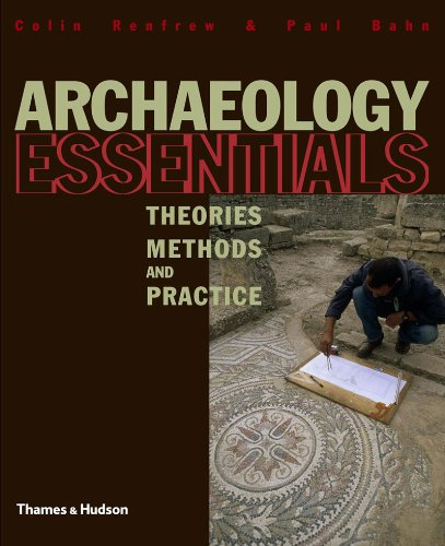 Archaeology Essentials Theories, Methods and Practice N/A edition cover