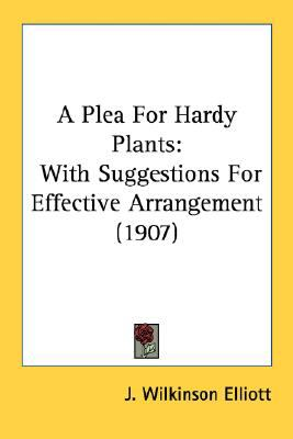 Plea for Hardy Plants : With Suggestions for Effective Arrangement (1907) N/A 9780548679371 Front Cover