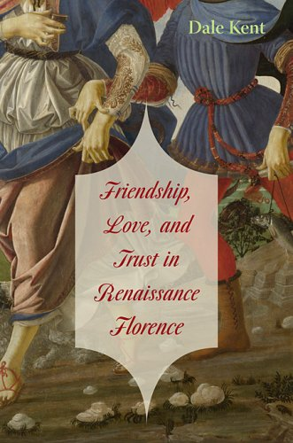 Friendship, Love, and Trust in Renaissance Florence   2009 edition cover