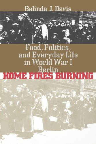 Home Fires Burning Food, Politics, and Everyday Life in World War I Berlin  2000 edition cover