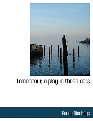 Tomorrow; a Play in Three Acts  N/A 9781116631371 Front Cover