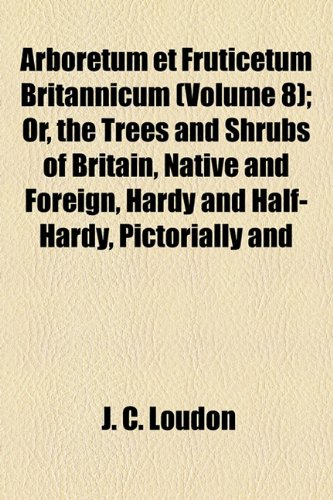 Arboretum et Fruticetum Britannicum; or, the Trees and Shrubs of Britain, Native and Foreign, Hardy and Half-Hardy, Pictorially And  2010 edition cover