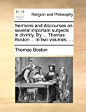 Sermons and Discourses on Several Important Subjects in Divinity by Thomas Boston In  N/A 9781170877371 Front Cover
