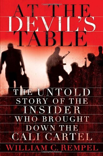 At the Devil's Table The Untold Story of the Insider Who Brought down the Cali Cartel  2011 9781400068371 Front Cover
