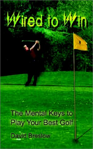 Wired to Win The Mental Keys to Play Your Best Golf N/A edition cover