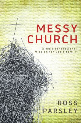 Messy Church A Multigenerational Mission for God's Family N/A edition cover