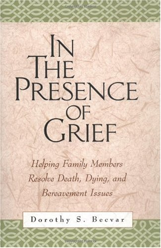 In the Presence of Grief Helping Family Members Resolve Death, Dying, and Bereavement Issues  2001 edition cover