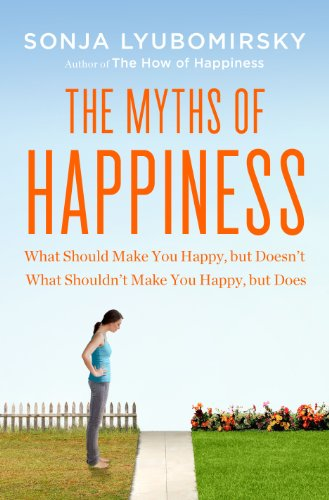 Myths of Happiness What Should Make You Happy, but Doesn't, What Shouldn't Make You Happy, but Does  2013 edition cover