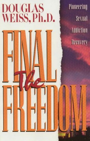 Final Freedom Pioneering Sexual Addiction Recovery N/A edition cover