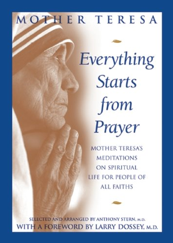 Everything Starts from Prayer Mother Teresa's Meditations on Spiritual Life for People of All Faiths  2000 9781883991371 Front Cover