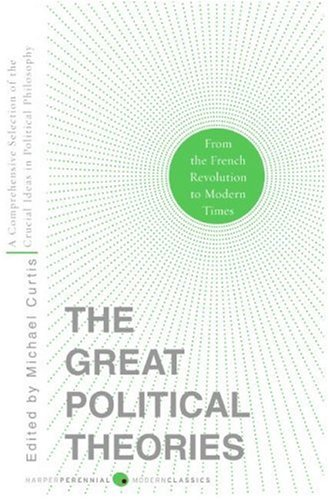 Great Political Theories A Comprehensive Selection of the Crucial Ideas in Political Philosophy from the French Revolution to Modern Times  2008 edition cover