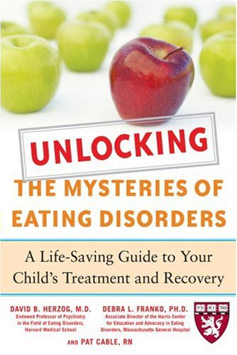 Unlocking the Mysteries of Eating Disorders A Life-Saving Guide to Your Child's Treatment and Recovery  2008 9780071475372 Front Cover
