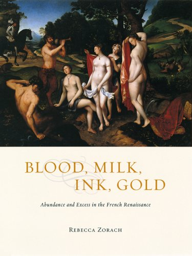 Blood, Milk, Ink, Gold Abundance and Excess in the French Renaissance  2005 9780226989372 Front Cover